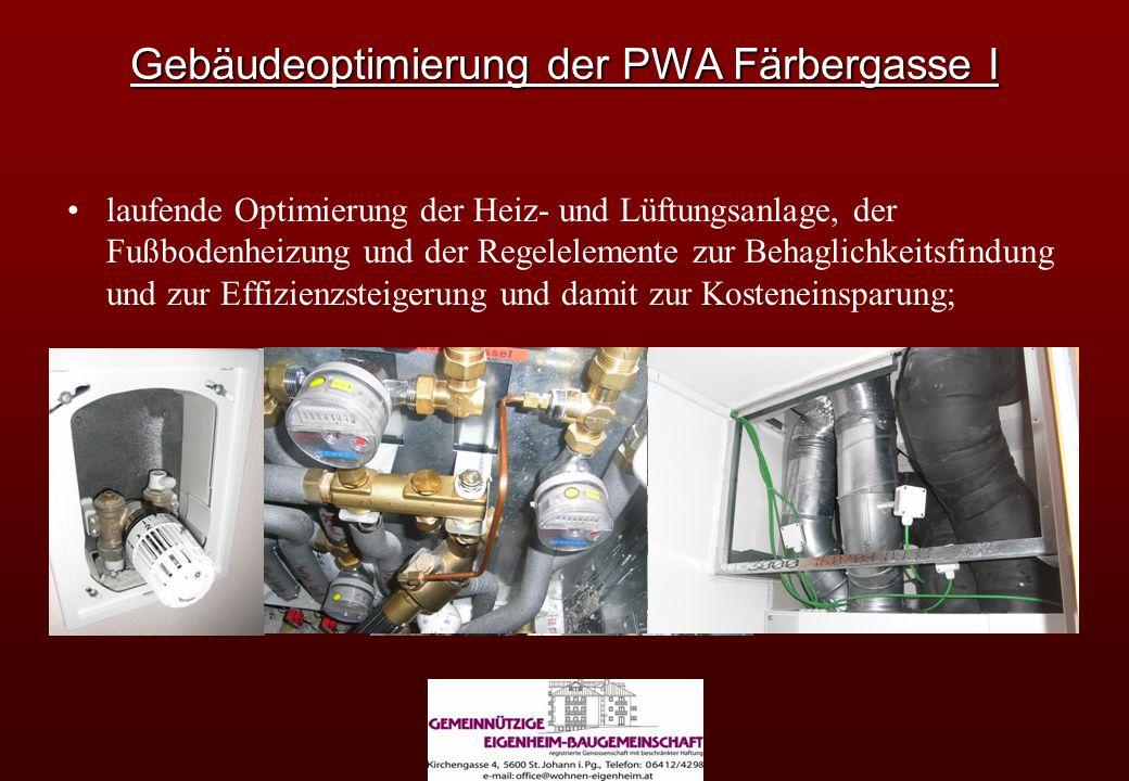 Gebäudeoptimierung der PWA Färbergasse I laufende Optimierung der Heiz- und Lüftungsanlage, der Fußbodenheizung und der Regelelemente zur Behaglichkeitsfindung und zur Effizienzsteigerung und damit zur Kosteneinsparung;