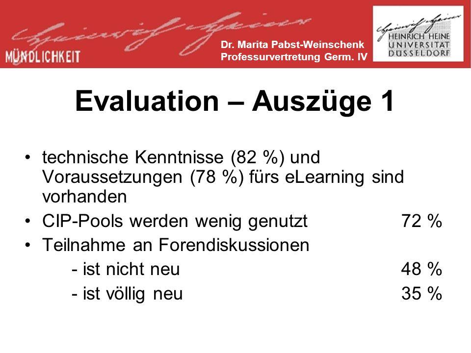 Evaluation – Auszüge 1 technische Kenntnisse (82 %) und Voraussetzungen (78 %) fürs eLearning sind vorhanden CIP-Pools werden wenig genutzt72 % Teilnahme an Forendiskussionen - ist nicht neu48 % - ist völlig neu35 % Dr.