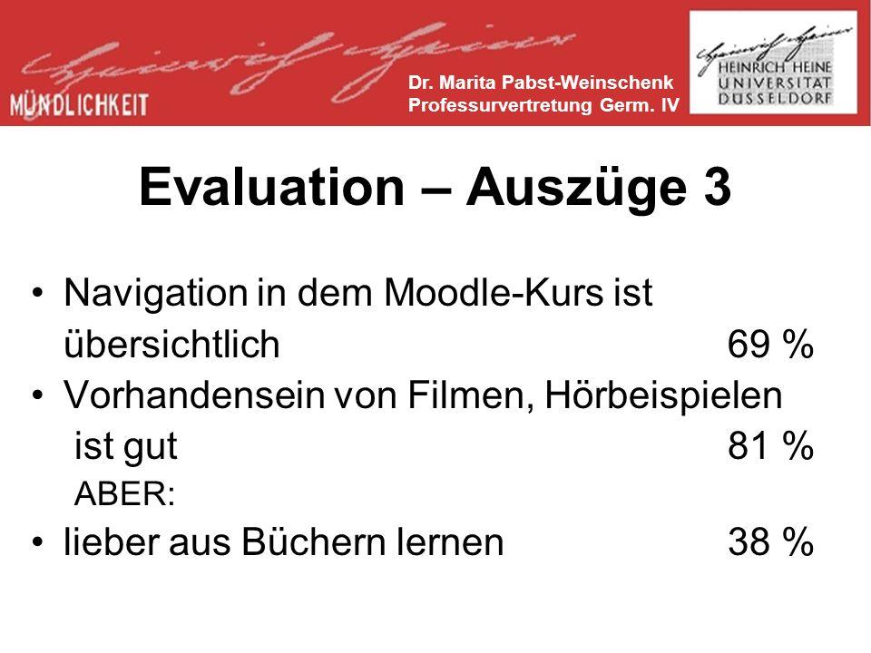 Evaluation – Auszüge 3 Navigation in dem Moodle-Kurs ist übersichtlich69 % Vorhandensein von Filmen, Hörbeispielen ist gut81 % ABER: lieber aus Büchern lernen38 % Dr.