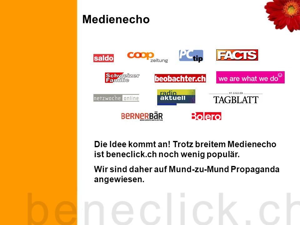 Medienecho Die Idee kommt an. Trotz breitem Medienecho ist beneclick.ch noch wenig populär.