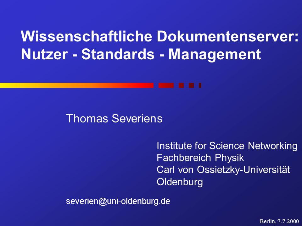 Wissenschaftliche Dokumentenserver: Nutzer - Standards - Management Thomas Severiens Institute for Science Networking Fachbereich Physik Carl von Ossi
