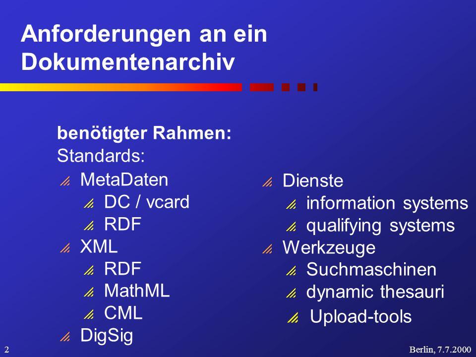 Anforderungen an ein Dokumentenarchiv Berlin, 7.7.20002 benötigter Rahmen: Standards: MetaDaten DC / vcard RDF XML RDF MathML CML DigSig Dienste infor