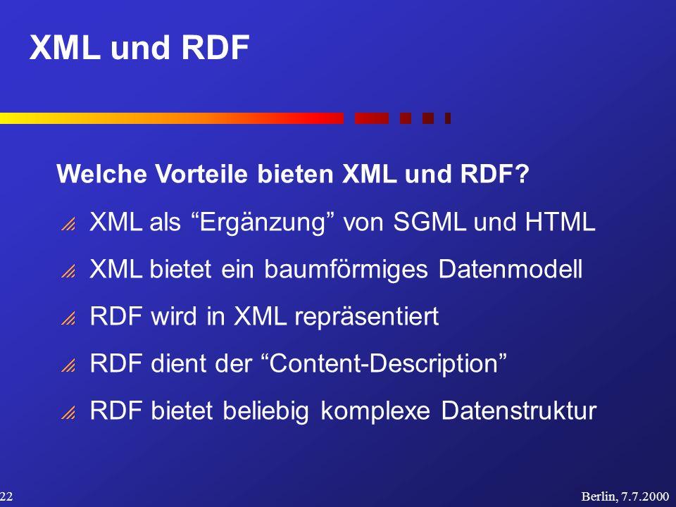 XML und RDF Berlin, 7.7.200022 Welche Vorteile bieten XML und RDF.