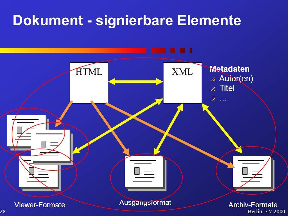 Dokument - signierbare Elemente Berlin, 7.7.200028 Ausgangsformat Viewer-FormateArchiv-Formate HTMLXML Metadaten Autor(en) Titel...