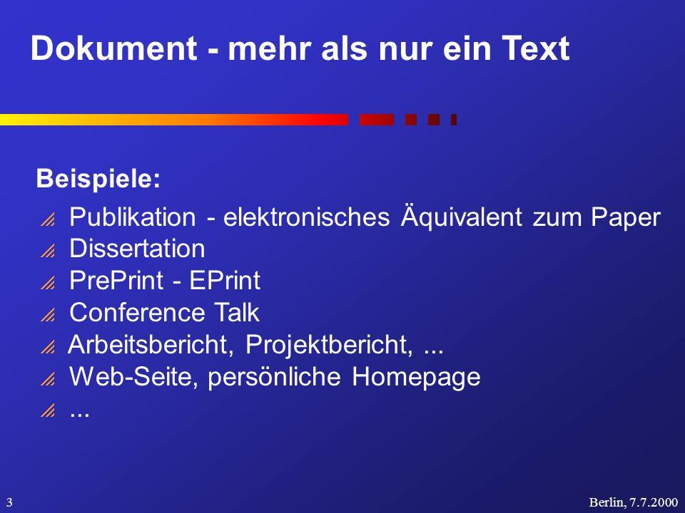 Dokument - mehr als nur ein Text Berlin, 7.7.20003 Beispiele: Publikation - elektronisches Äquivalent zum Paper Dissertation PrePrint - EPrint Conference Talk Arbeitsbericht, Projektbericht,...