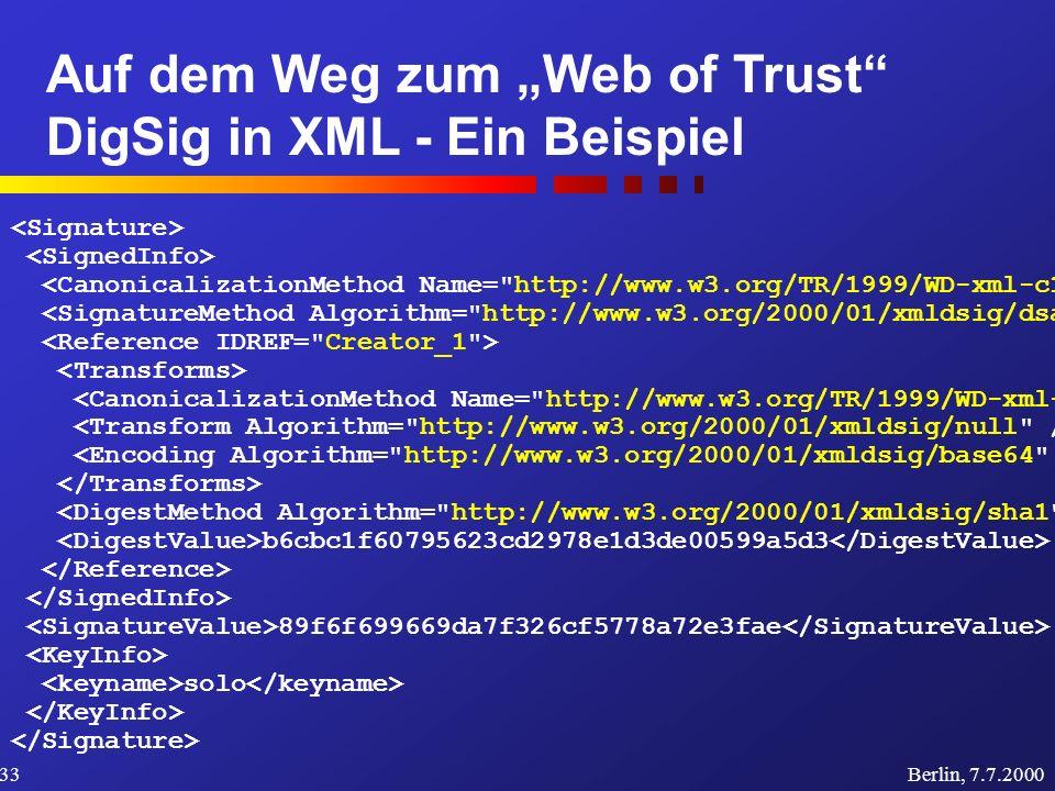 Auf dem Weg zum Web of Trust DigSig in XML - Ein Beispiel Berlin, 7.7.200033 b6cbc1f60795623cd2978e1d3de00599a5d3 89f6f699669da7f326cf5778a72e3fae solo