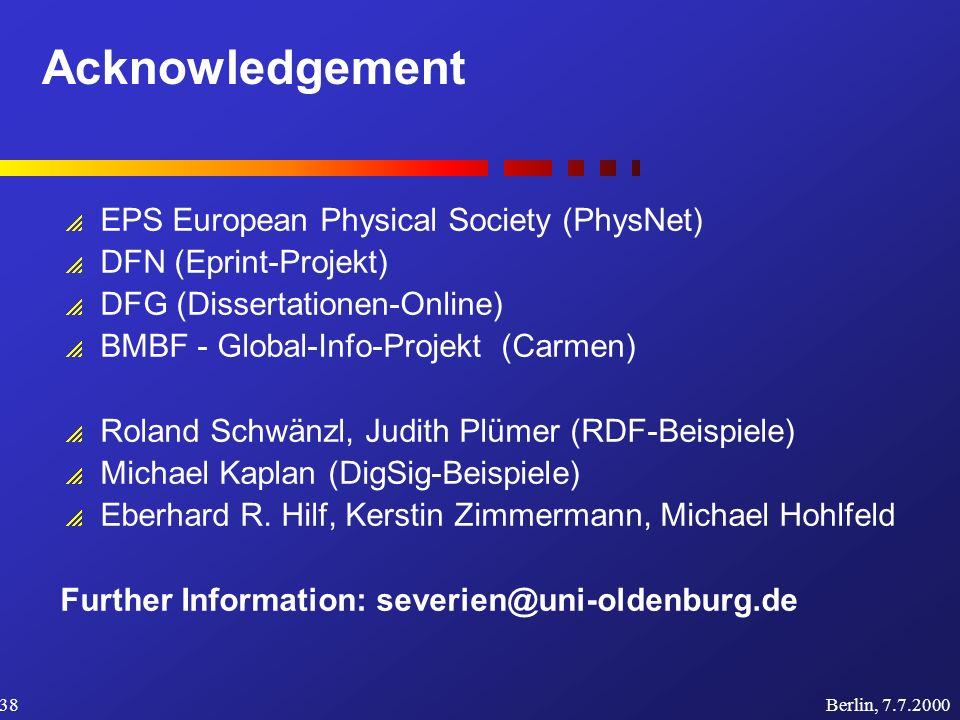 Acknowledgement Berlin, 7.7.200038 EPS European Physical Society (PhysNet) DFN (Eprint-Projekt) DFG (Dissertationen-Online) BMBF - Global-Info-Projekt