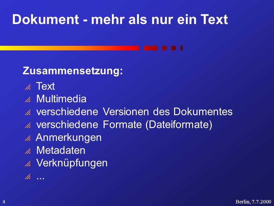 Dokument - mehr als nur ein Text Berlin, 7.7.20004 Zusammensetzung: Text Multimedia verschiedene Versionen des Dokumentes verschiedene Formate (Dateiformate) Anmerkungen Metadaten Verknüpfungen...