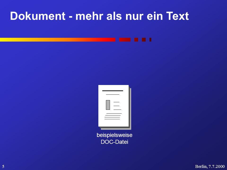 Dokument - mehr als nur ein Text Berlin, 7.7.20006 beispielsweise DOC-Datei Viewer-Formate beispielsweise HTML, PDF, PS,...
