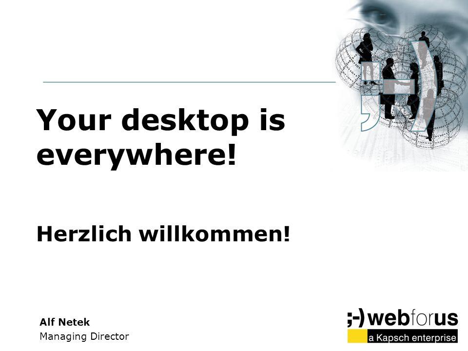 Your desktop is everywhere! Herzlich willkommen! Alf Netek Managing Director