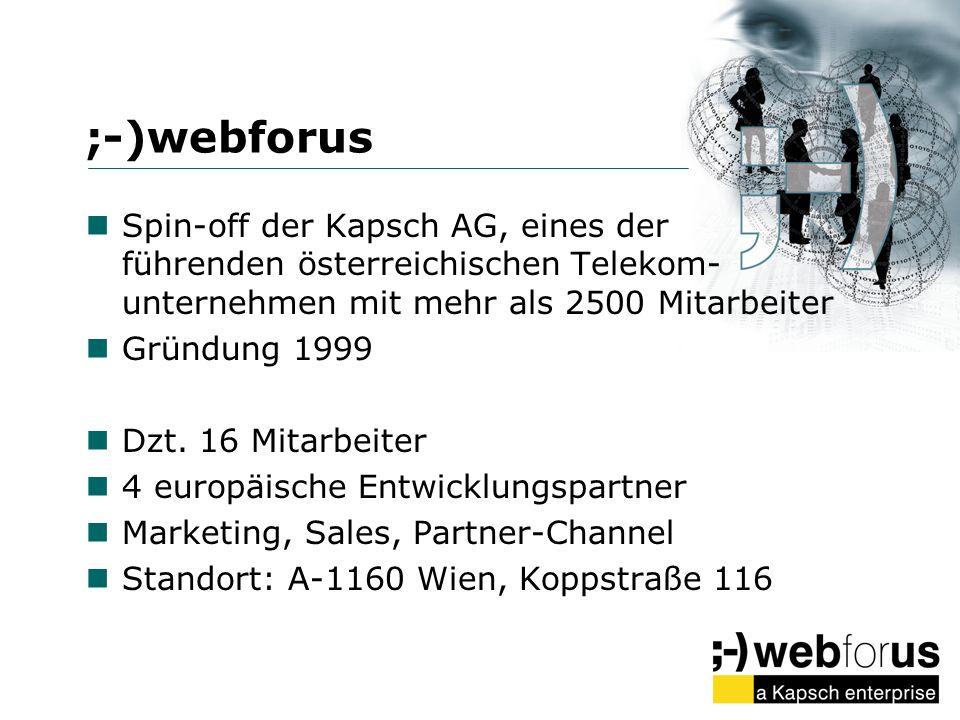 ;-)webforus Spin-off der Kapsch AG, eines der führenden österreichischen Telekom- unternehmen mit mehr als 2500 Mitarbeiter Gründung 1999 Dzt. 16 Mita