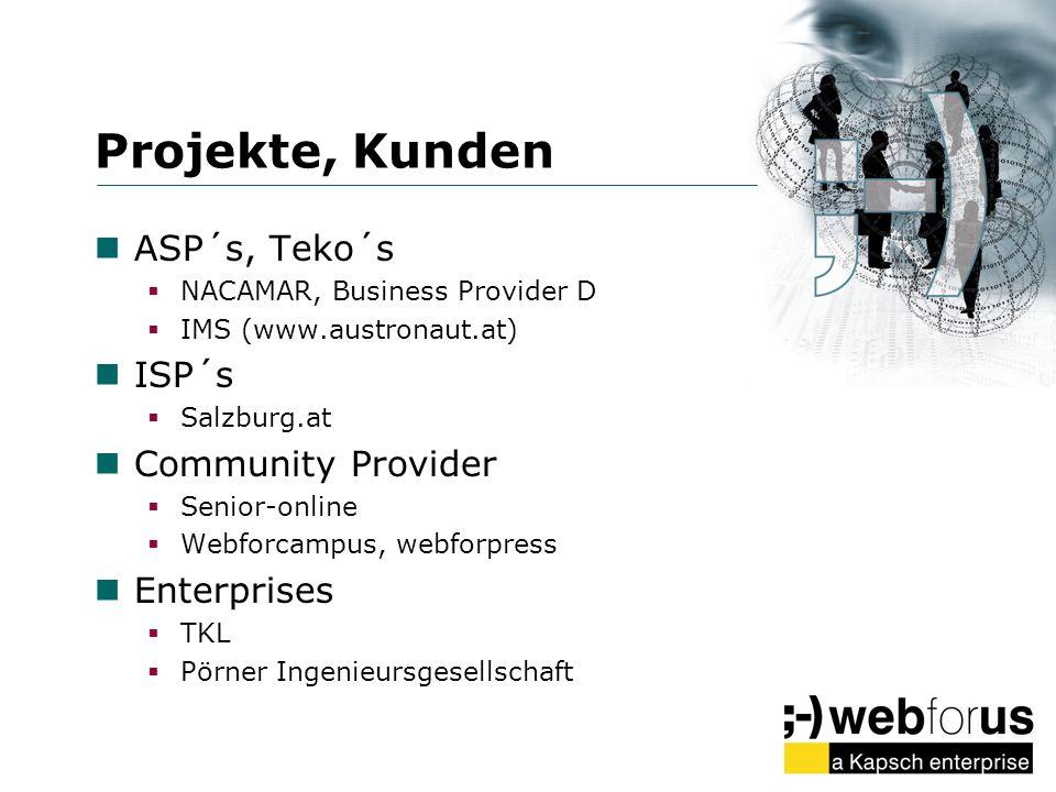 Projekte, Kunden ASP´s, Teko´s NACAMAR, Business Provider D IMS (www.austronaut.at) ISP´s Salzburg.at Community Provider Senior-online Webforcampus, w