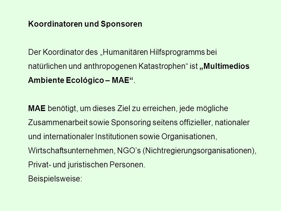 Koordinatoren und Sponsoren Der Koordinator des Humanitären Hilfsprogramms bei natürlichen und anthropogenen Katastrophen ist Multimedios Ambiente Ecológico – MAE.
