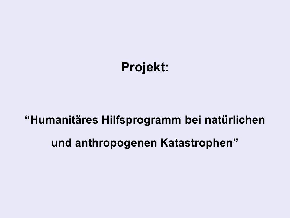 Projekt: Humanitäres Hilfsprogramm bei natürlichen und anthropogenen Katastrophen