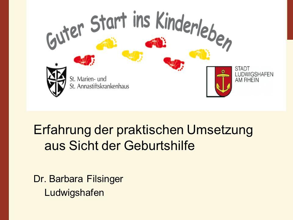 Erfahrung der praktischen Umsetzung aus Sicht der Geburtshilfe Dr. Barbara Filsinger Ludwigshafen