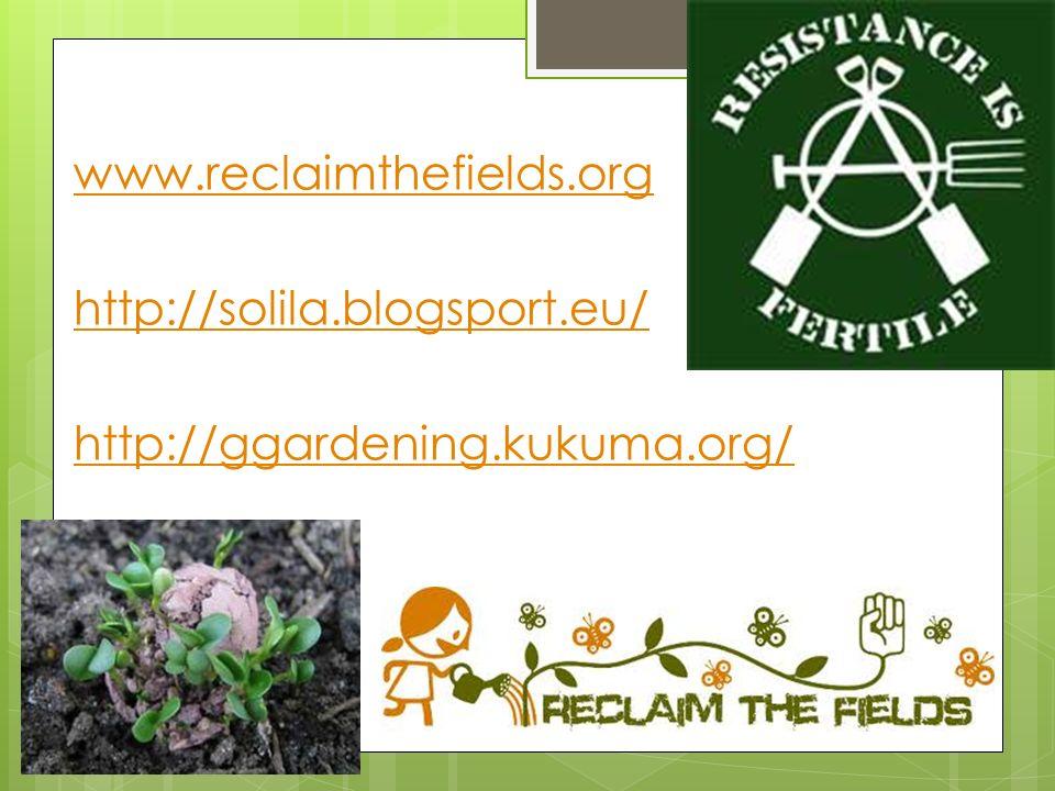 www.reclaimthefields.org http://solila.blogsport.eu/ http://ggardening.kukuma.org/