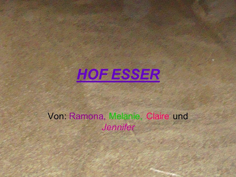 HOF ESSER Von: Ramona, Melanie, Claire und Jennifer