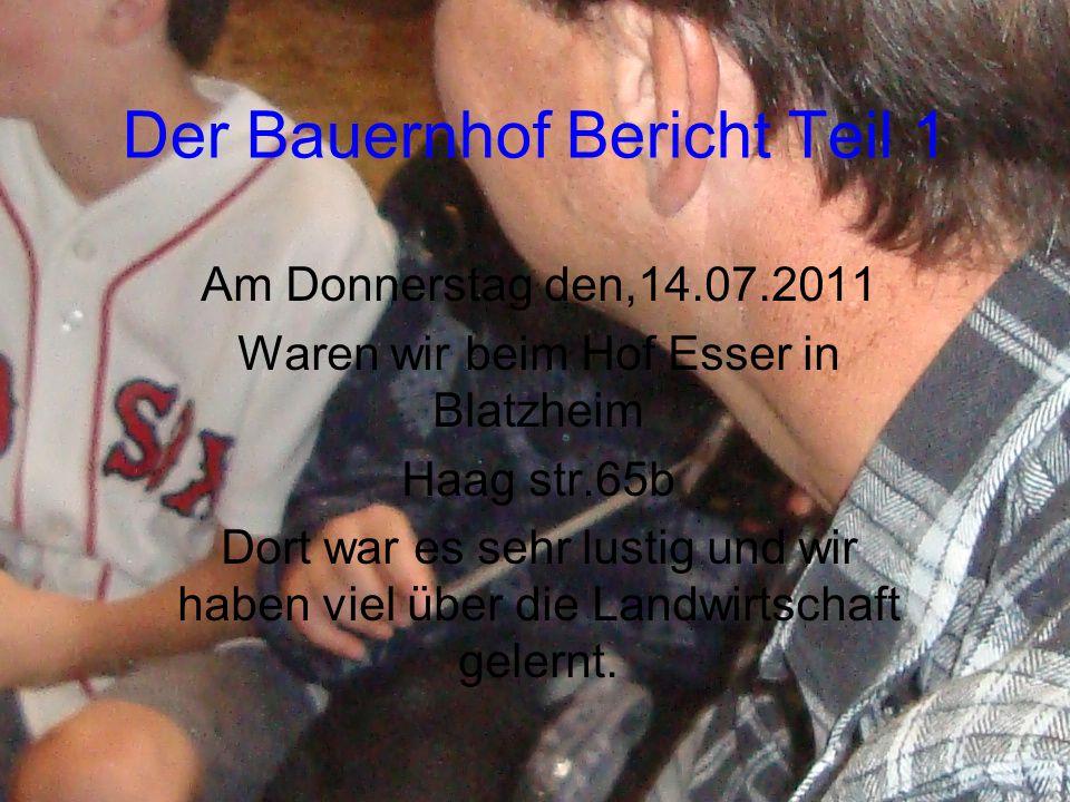 Der Bauernhof Bericht Teil 1 Am Donnerstag den,14.07.2011 Waren wir beim Hof Esser in Blatzheim Haag str.65b Dort war es sehr lustig und wir haben vie