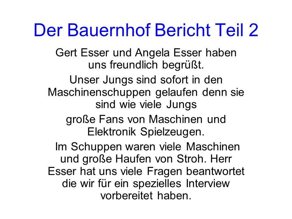 Der Bauernhof Bericht Teil 2 Gert Esser und Angela Esser haben uns freundlich begrüßt. Unser Jungs sind sofort in den Maschinenschuppen gelaufen denn