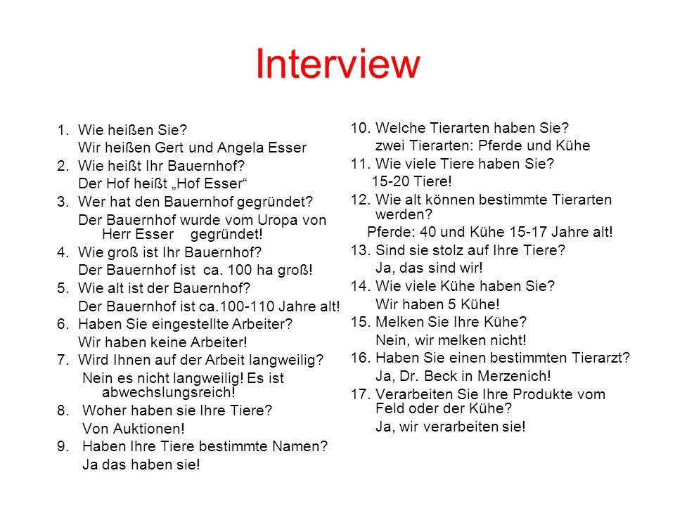 Interview 1. Wie heißen Sie? Wir heißen Gert und Angela Esser 2. Wie heißt Ihr Bauernhof? Der Hof heißt Hof Esser 3. Wer hat den Bauernhof gegründet?