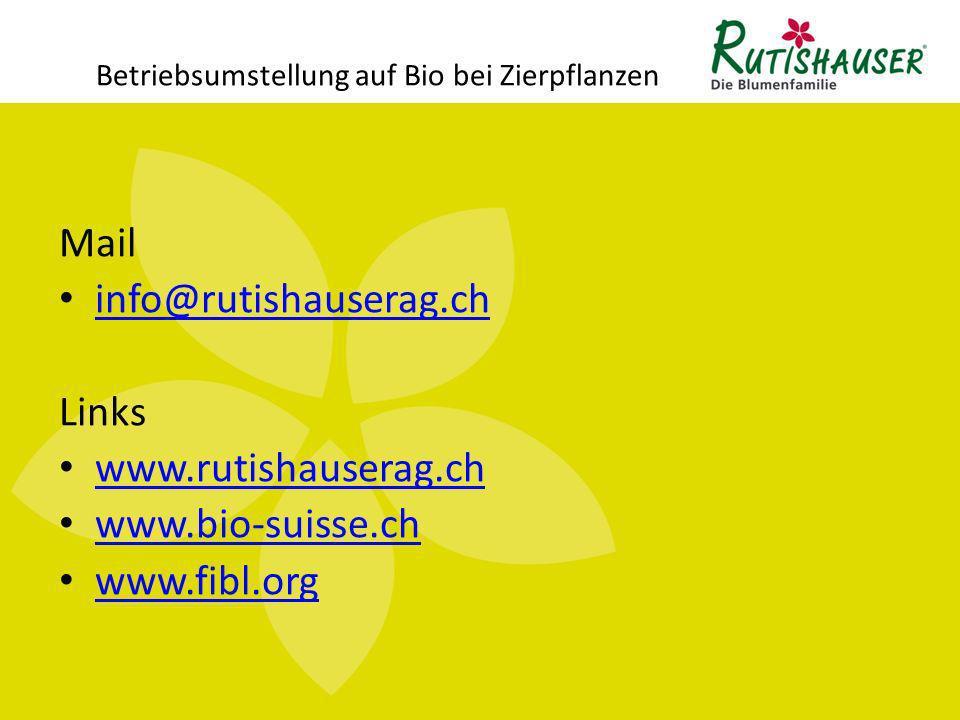 Betriebsumstellung auf Bio bei Zierpflanzen Mail info@rutishauserag.ch Links www.rutishauserag.ch www.bio-suisse.ch www.fibl.org