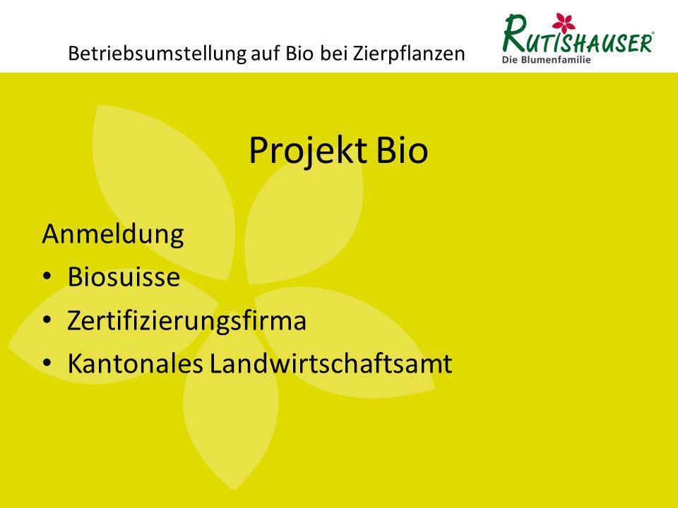 Projekt Bio Betriebsumstellung auf Bio bei Zierpflanzen Knowhow Richtlinien, Merkblätter und Weisungen Bioberatung Beratung durch Lieferanten Andere Biobetriebe Umstellungskurs