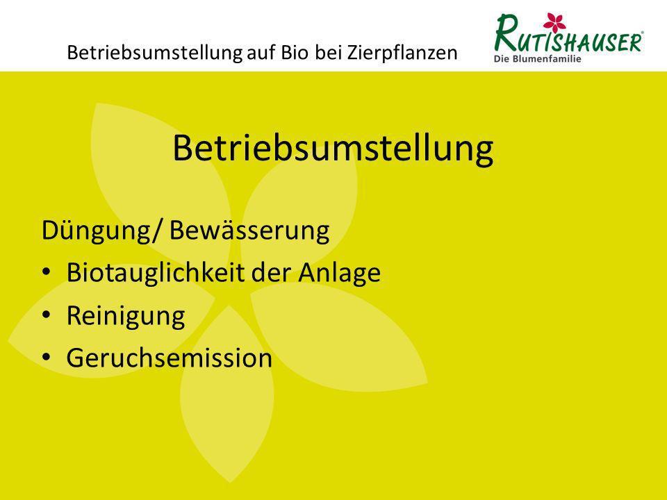 Betriebsumstellung Betriebsumstellung auf Bio bei Zierpflanzen Düngung/ Bewässerung Biotauglichkeit der Anlage Reinigung Geruchsemission