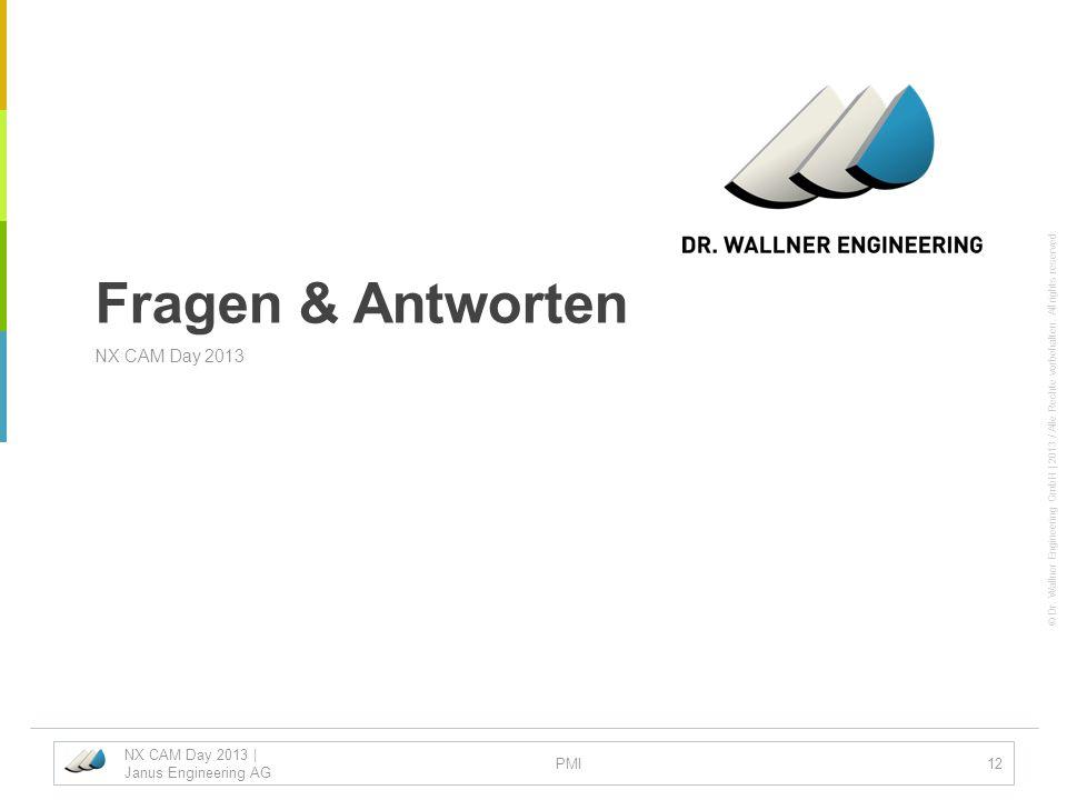© Dr. Wallner Engineering GmbH | 2013 / Alle Rechte vorbehalten. All rights reserved. Fragen & Antworten NX CAM Day 2013 NX CAM Day 2013 | Janus Engin