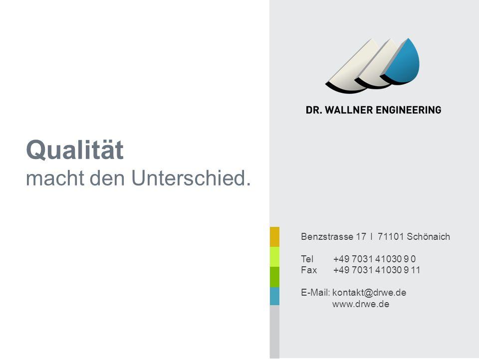 Benzstrasse 17 I 71101 Schönaich Tel+49 7031 41030 9 0 Fax +49 7031 41030 9 11 E-Mail: kontakt@drwe.de www.drwe.de Qualität macht den Unterschied.