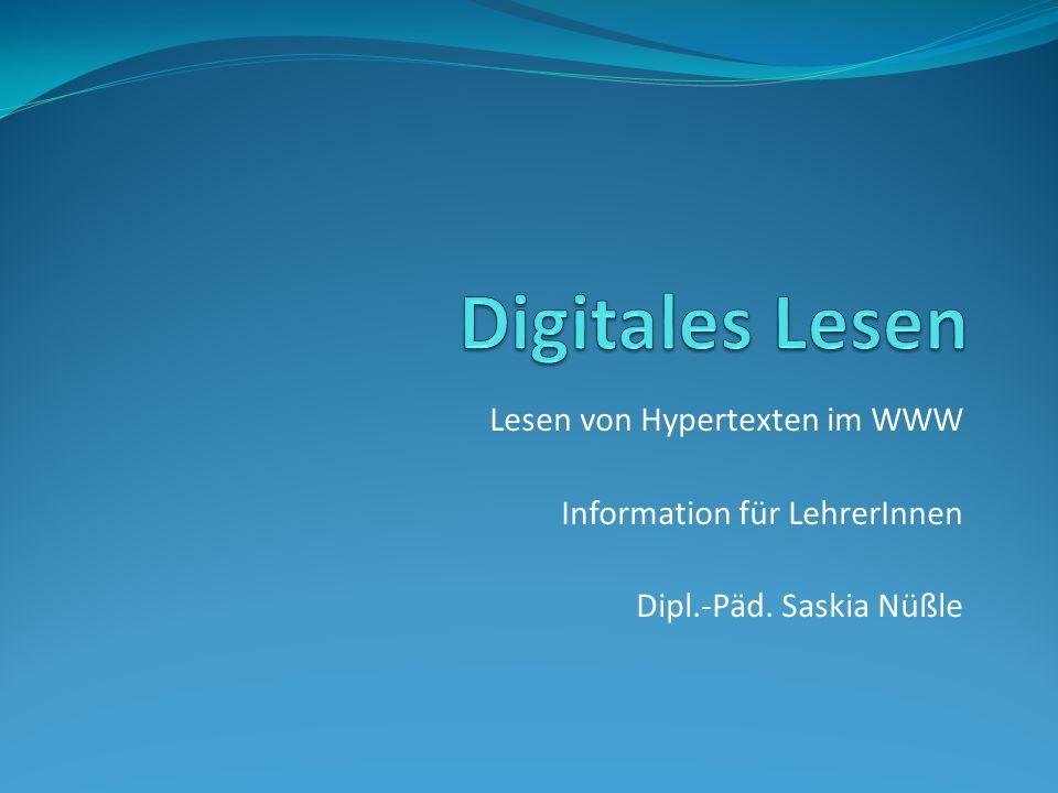 Lesen von Hypertexten im WWW Information für LehrerInnen Dipl.-Päd. Saskia Nüßle