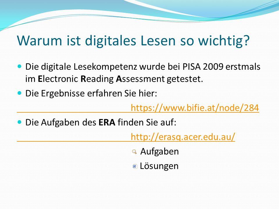 Warum ist digitales Lesen so wichtig? Die digitale Lesekompetenz wurde bei PISA 2009 erstmals im Electronic Reading Assessment getestet. Die Ergebniss