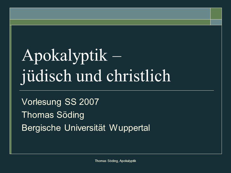 Thomas Söding, Apokalyptik Apokalyptik – jüdisch und christlich Vorlesung SS 2007 Thomas Söding Bergische Universität Wuppertal