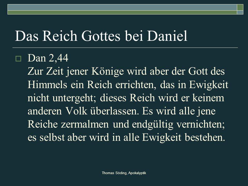 Thomas Söding, Apokalyptik Das Reich Gottes bei Daniel Dan 2,44 Zur Zeit jener Könige wird aber der Gott des Himmels ein Reich errichten, das in Ewigk
