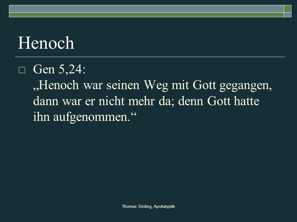 Thomas Söding, Apokalyptik Henoch Gen 5,24: Henoch war seinen Weg mit Gott gegangen, dann war er nicht mehr da; denn Gott hatte ihn aufgenommen.