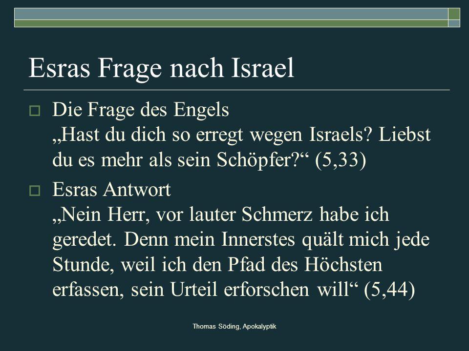 Thomas Söding, Apokalyptik Esras Frage nach Israel Die Frage des Engels Hast du dich so erregt wegen Israels? Liebst du es mehr als sein Schöpfer? (5,