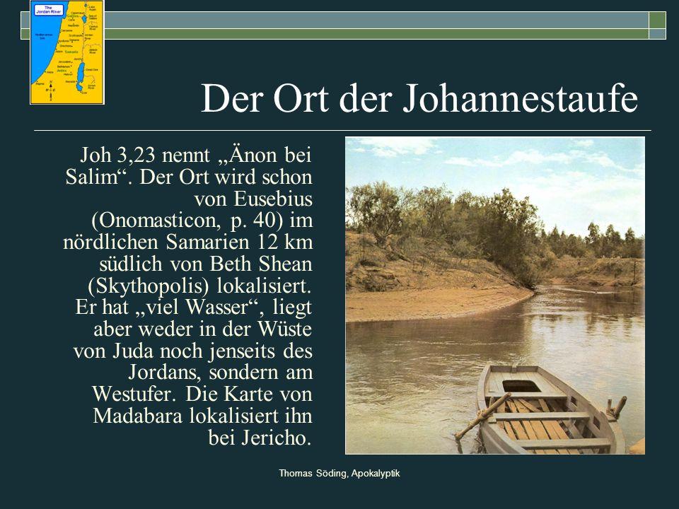 Thomas Söding, Apokalyptik Der Ort der Johannestaufe Joh 3,23 nennt Änon bei Salim. Der Ort wird schon von Eusebius (Onomasticon, p. 40) im nördlichen