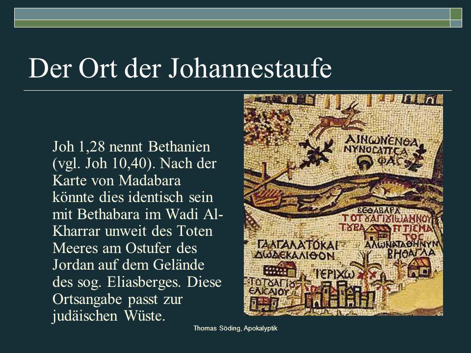 Thomas Söding, Apokalyptik Der Ort der Johannestaufe Joh 1,28 nennt Bethanien (vgl. Joh 10,40). Nach der Karte von Madabara könnte dies identisch sein