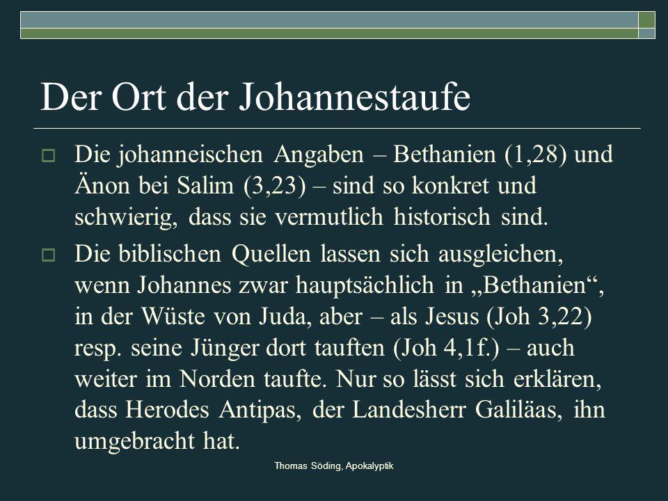 Thomas Söding, Apokalyptik Der Ort der Johannestaufe Die johanneischen Angaben – Bethanien (1,28) und Änon bei Salim (3,23) – sind so konkret und schw