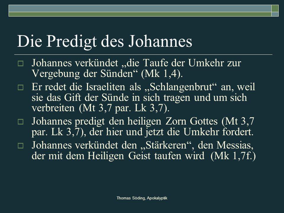 Thomas Söding, Apokalyptik Die Predigt des Johannes Johannes verkündet die Taufe der Umkehr zur Vergebung der Sünden (Mk 1,4). Er redet die Israeliten