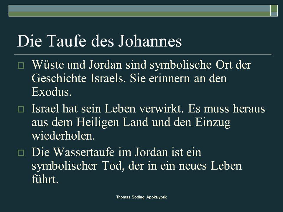 Thomas Söding, Apokalyptik Die Taufe des Johannes Wüste und Jordan sind symbolische Ort der Geschichte Israels. Sie erinnern an den Exodus. Israel hat