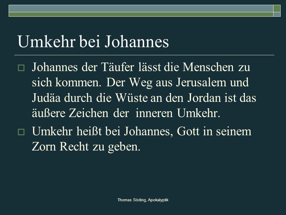 Thomas Söding, Apokalyptik Umkehr bei Johannes Johannes der Täufer lässt die Menschen zu sich kommen. Der Weg aus Jerusalem und Judäa durch die Wüste