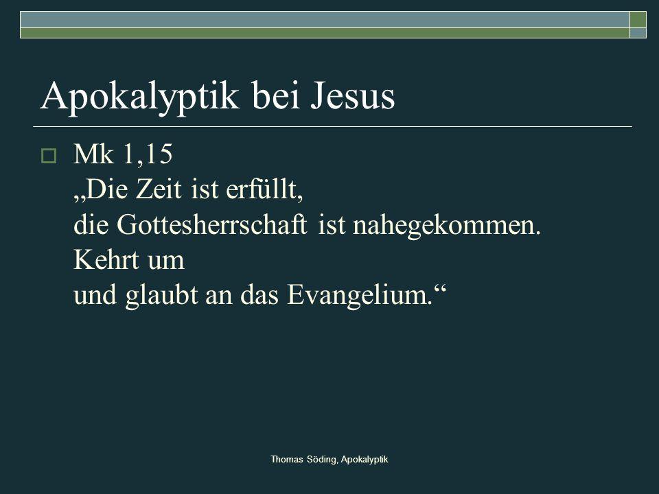 Thomas Söding, Apokalyptik Apokalyptik bei Jesus Mk 1,15 Die Zeit ist erfüllt, die Gottesherrschaft ist nahegekommen. Kehrt um und glaubt an das Evang