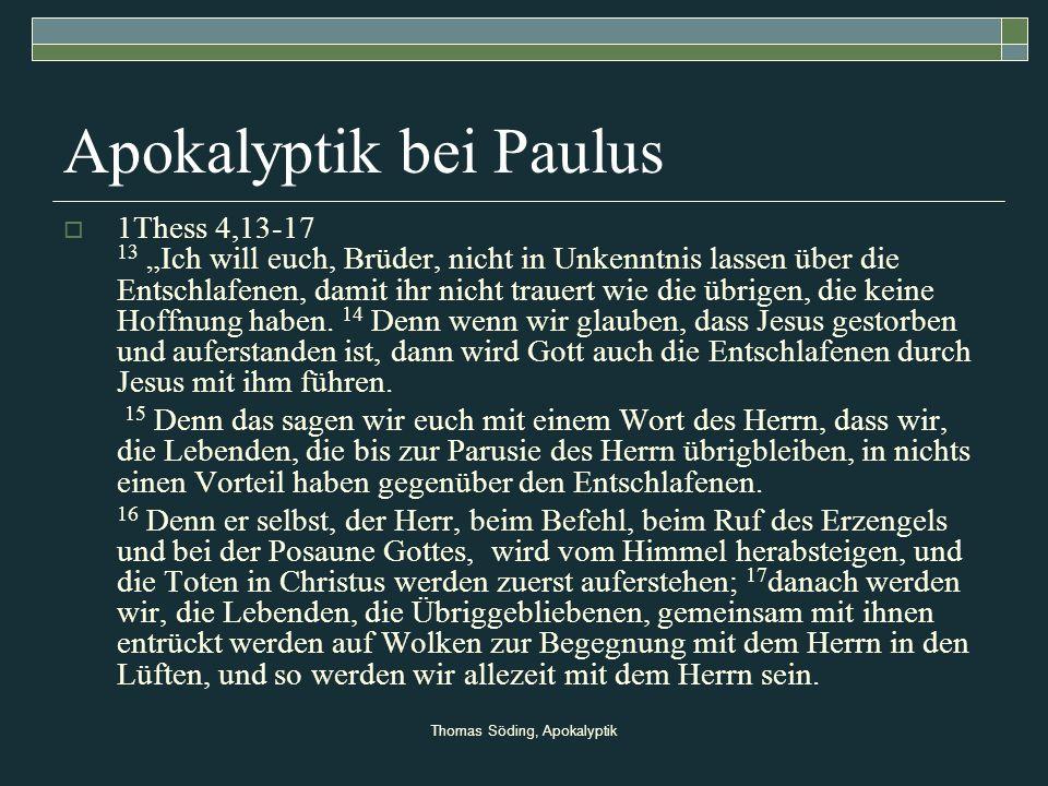 Thomas Söding, Apokalyptik Apokalyptik bei Paulus 1Thess 4,13-17 13 Ich will euch, Brüder, nicht in Unkenntnis lassen über die Entschlafenen, damit ih