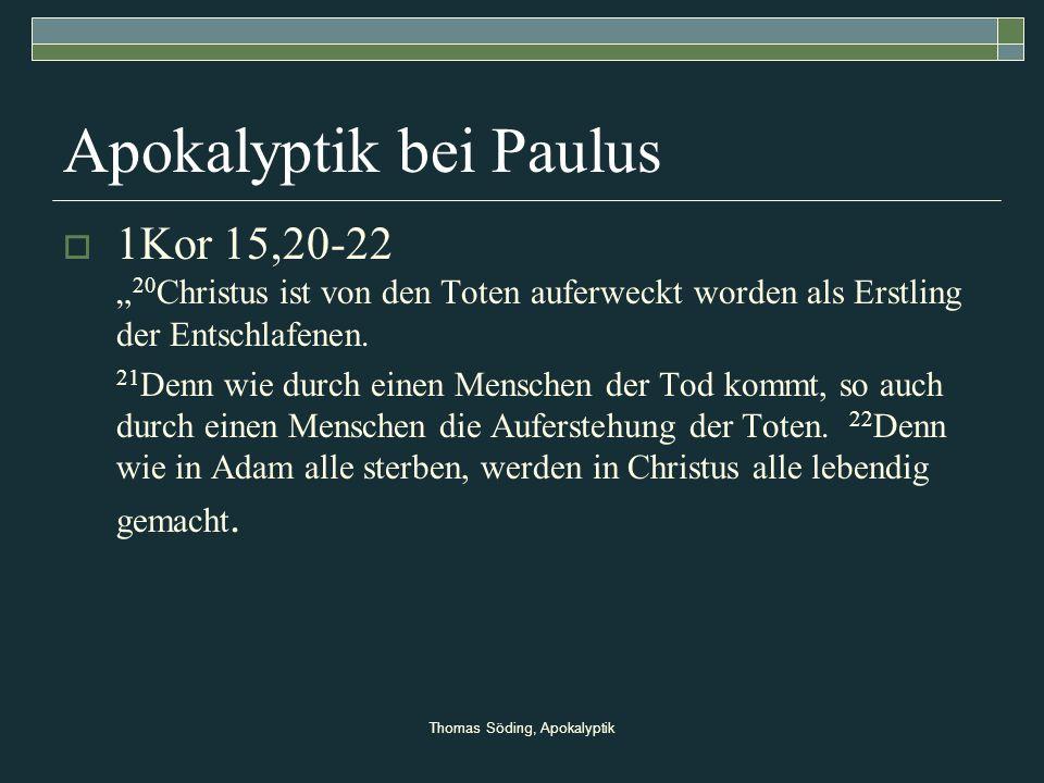 Thomas Söding, Apokalyptik Apokalyptik bei Paulus 1Kor 15,20-22 20 Christus ist von den Toten auferweckt worden als Erstling der Entschlafenen. 21 Den