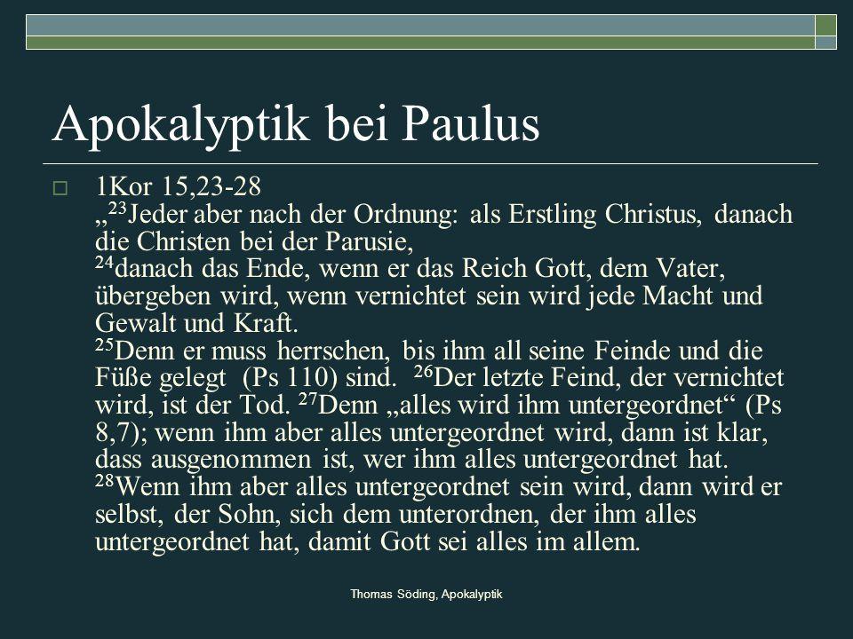 Thomas Söding, Apokalyptik Apokalyptik bei Paulus 1Kor 15,23-28 23 Jeder aber nach der Ordnung: als Erstling Christus, danach die Christen bei der Par