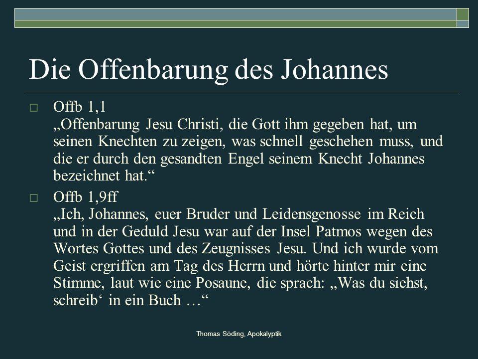 Thomas Söding, Apokalyptik Die Offenbarung des Johannes Offb 1,1 Offenbarung Jesu Christi, die Gott ihm gegeben hat, um seinen Knechten zu zeigen, was
