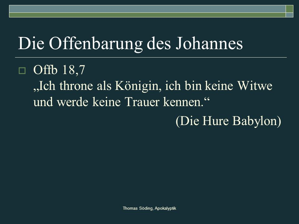 Thomas Söding, Apokalyptik Die Offenbarung des Johannes Offb 18,7 Ich throne als Königin, ich bin keine Witwe und werde keine Trauer kennen. (Die Hure