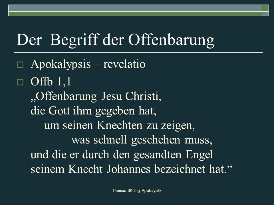 Thomas Söding, Apokalyptik Der Begriff der Offenbarung Apokalypsis – revelatio Offb 1,1 Offenbarung Jesu Christi, die Gott ihm gegeben hat, um seinen