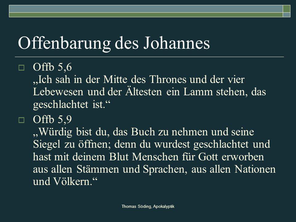 Thomas Söding, Apokalyptik Offenbarung des Johannes Offb 5,6 Ich sah in der Mitte des Thrones und der vier Lebewesen und der Ältesten ein Lamm stehen,