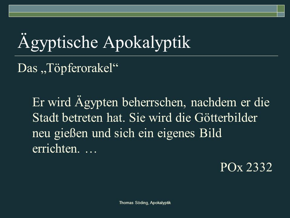 Thomas Söding, Apokalyptik Ägyptische Apokalyptik Das Töpferorakel Er wird Ägypten beherrschen, nachdem er die Stadt betreten hat. Sie wird die Götter